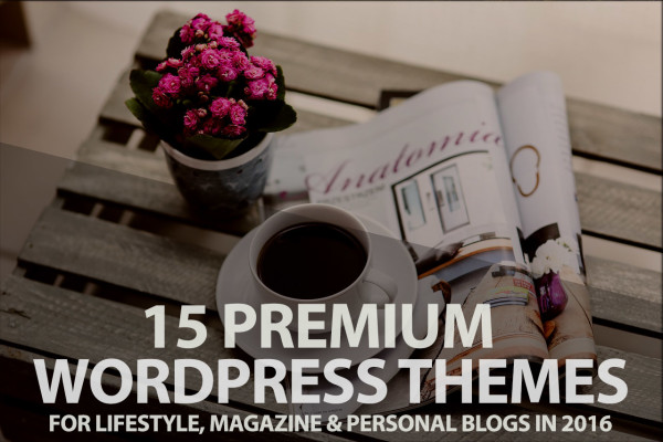 15 premium wordpress themes for lifestyle, magazine and persional blog in 2016