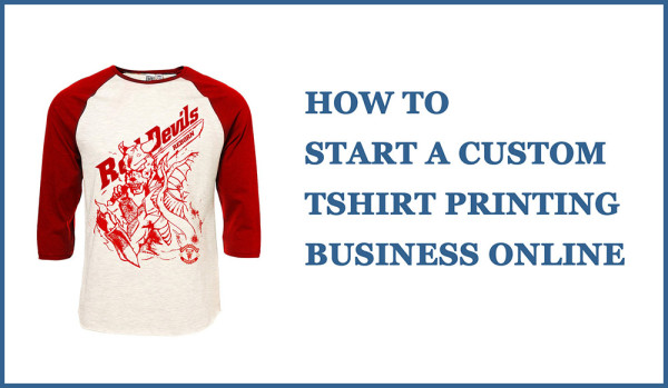 How to start a custom tshirt printing business online